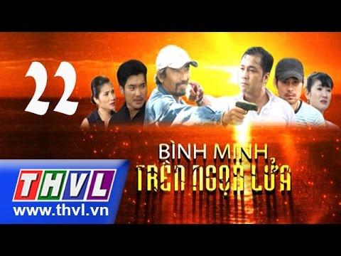 THVL | Bình minh trên ngọn lửa - Tập 22