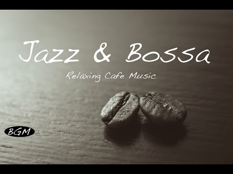 Jazz & Bossa Nova Instrumental Cafe Music - Background Chill Out Music For Work, Study, Relax