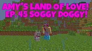 Amy's Land Of Love! Ep.45 Soggy Doggy!