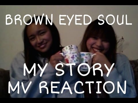 BROWN EYED SOUL - MY STORY MV REACTION