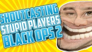 Stupid Players Shoutcasted (Black Ops 2)