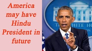 America could have Hindu President in future : Barack Obam..