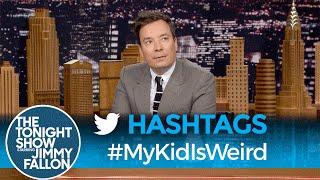 Hashtags: #MyKidIsWeird