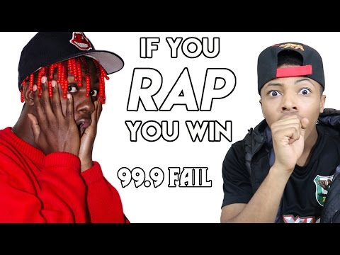 IF YOU RAP YOU WIN (99.9% FAIL)