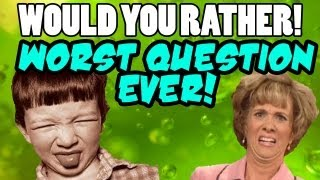Would You Rather - WORST QUESTION EVER! (MrITryHard Returns!)