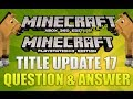 """""""Minecraft Xbox 360 & PS3 Title Update 17"""" Question And Answer TU16 OUT NOW! Episode 4"""