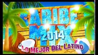 CARIBE MIX 2014 !! LO MAS NUEVO DEL VERANO LATINO Lo