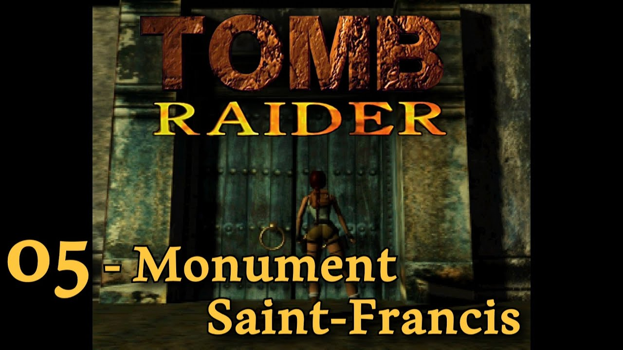 Tomb Raider 1 - 05 - Monument Saint Francis [solution] [no meds] fr