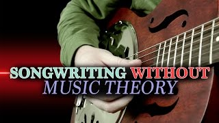 Songwriting Without Music Theory