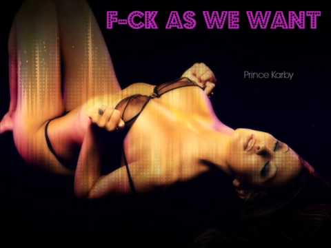 Prince Karby - Fuck As We Want | November 2013 | Zack Ariyah Productions