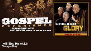 Chicago Glory I Will Sing Hallelujah Gospel