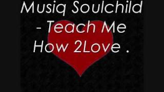 Musiq Soulchild Teach Me How To Love .