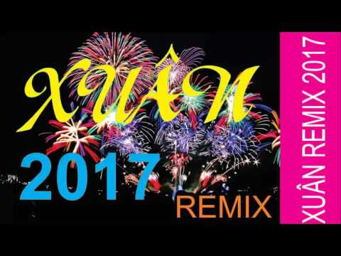 Liên khúc nhạc XUÂN hải ngoại REMIX sôi động nhất 2017