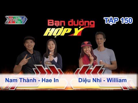 BẠN ĐƯỜNG HỢP Ý - Tập 150 | Diệu Nhi - William vs Trương Nam Thành - Hae In | 20/11/2015