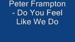 Peter Frampton - Do You Feel Like We Do - Edit