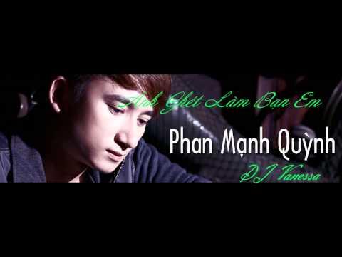 Phan Mạnh Quỳnh - Anh Ghét Làm Bạn Em Remix - DJ Vanessa Remix
