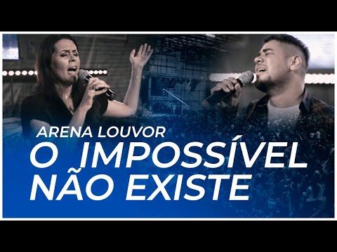 O impossível não existe - Arena Louvor