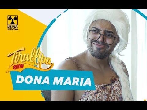 DONA MARIA / Paródia de Tirullipa Show...