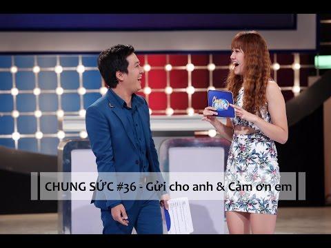 CHUNG SỨC 2015 - TẬP 36 - GỬI CHO ANH & CẢM ƠN EM  (08/9/15)