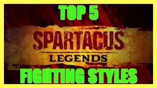 SPARTACUS LEGENDS TOP 5 FIGHTING STYLES & WHY HD