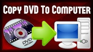How To Copy Any DVD To Your Computer