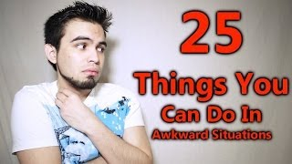 25 Things You Can Do In Awkward Situations