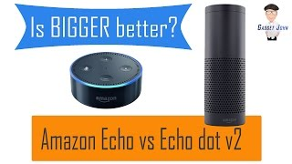 Is BIGGER better? - Amazon Echo vs Echo dot v2