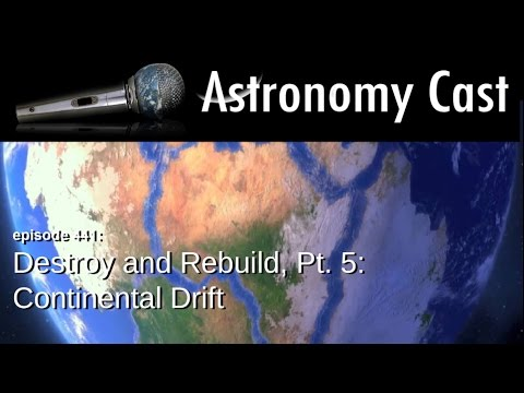 Astronomy Cast Ep. 441: Destroy and Rebuild, Pt. 5: Continental Drift