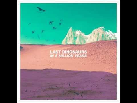 Last Dinosaurs - Andy -vSivtCWBk9g