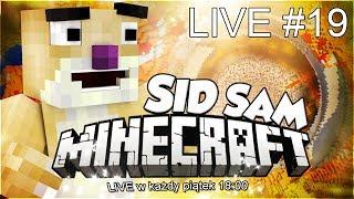 Minecraft - SID SAM - LIVE BYŁ OKEIKOWY #19