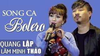 Quang Lập Lâm Minh Thảo - Tuyệt Đỉnh Song Ca Nhạc Vàng Bolero 2017 GIỌNG CA ĐỂ ĐỜI