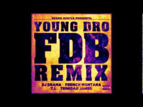 Young Dro Ft  DJ Drama, French Montana, T I  & Trinidad James   FDB Remx)
