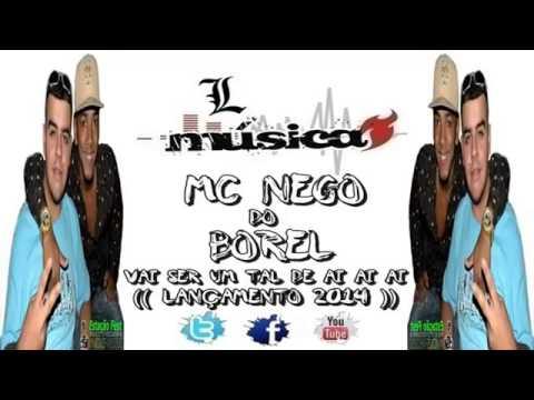MC NEGO DO BOREL   VAI SER UM TAL DE AI AI AI ♫♪♫  LANÇAMENTO 2014 1