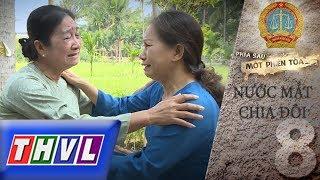THVL | Phía sau một phiên tòa – Tập 8: Nước mắt chia đôi