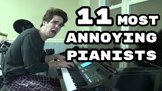 The 11 Most Annoying Types of Pianists