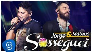 Jorge & Mateus - Sosseguei - (Vídeo Oficial)