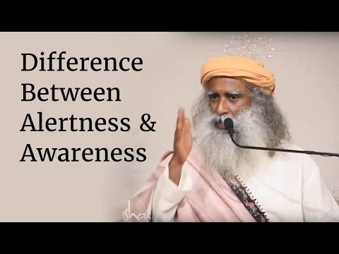 Difference Between Alertness & Awareness - Sadhguru