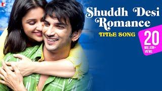 Shuddh Desi Romance Title Song Sushant Singh Rajput
