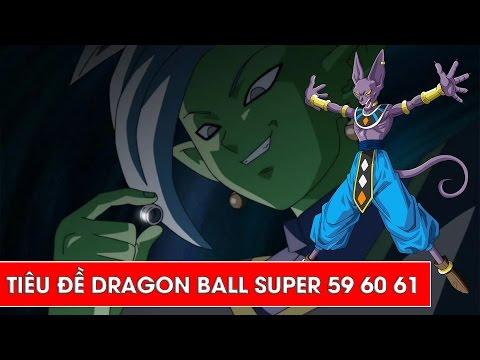 Dragon Ball Super tập 59 - tập 60 - tập 61 : Tiêu đề và nội dung xem trước