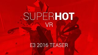 SUPERHOT - VR Reveal Gameplay Trailer