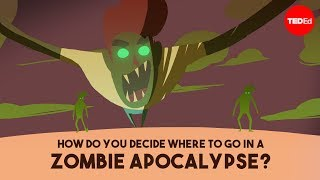 How Do You Decide Where To Do In A Zombie Apocalypse?