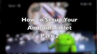 How To Setup Your Android Tablet (Part 2)