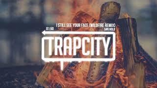 San Holo - I Still See Your Face (Wildfire Remix) [Lyrics]