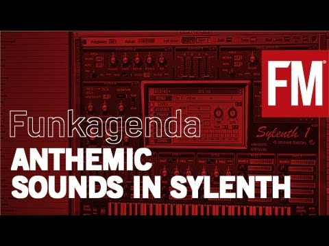 Funkagenda - How to create anthemic synth sounds in Sylenth1