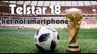 Quả bóng được sử dụng tại World Cup 2018 có gì đặc biệt