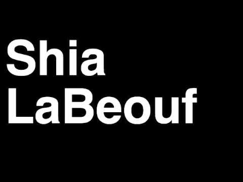 How to Pronounce Shia LaBeouf Movie Actor