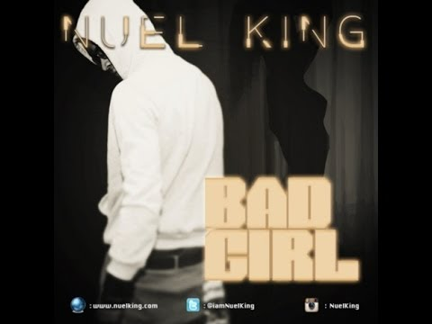 Nuel King - Bad Girl (Nigerian Reggae-Dancehall)