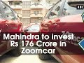 Mahindra to invest 176 Crore in Zoomcar ANI News