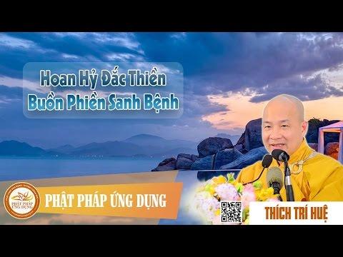 Hoan Hỷ Đắc Thiền Buồn Phiền Sanh Bệnh (KT21) - Thích Trí Huệ