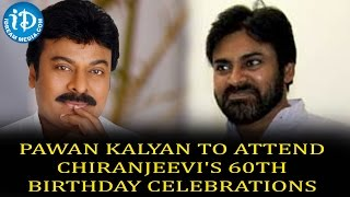 Pawan Kalyan To Attend Chiru's 60th Birthday fete!